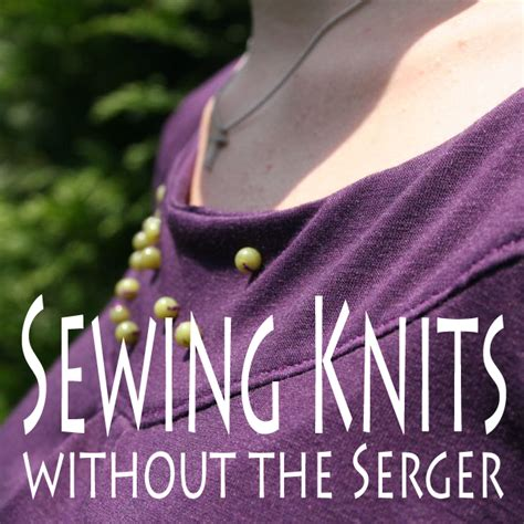 how to sew knit fabric without a serger join my sewing knits without the serger master class on