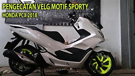 Pcx 2018 Ban Lebar by Modif Velg Honda New Pcx 2018
