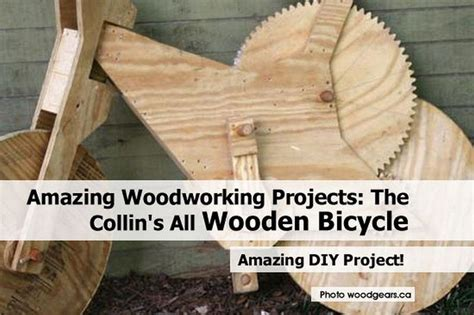 amazing woodworking projects amazing woodworking projects the collin s all wooden bicycle