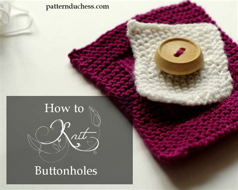 how to make buttonholes in knitting how to knit a buttonhole pattern duchess