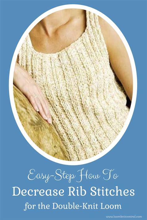 decrease 2 stitches knitting decreasing stitches in rib stitch loom knit central