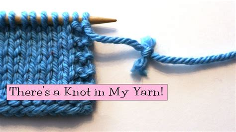 knit help knitting help there s a knot in my yarn