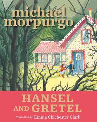 hansel and gretel story book with pictures hansel and gretel by michael morpurgo chichester