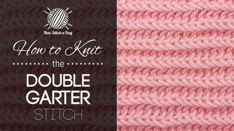 how to knit garter stitch the garter stitch knitting new stitch a day