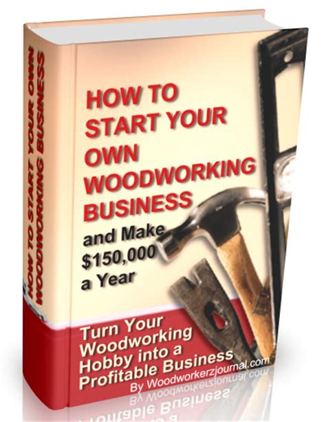 how to start a small woodworking business start your own woodworking business