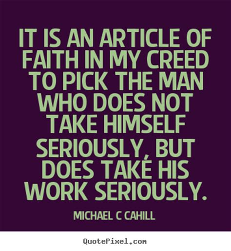 It is an article of faith in my creed to.. Michael C ...