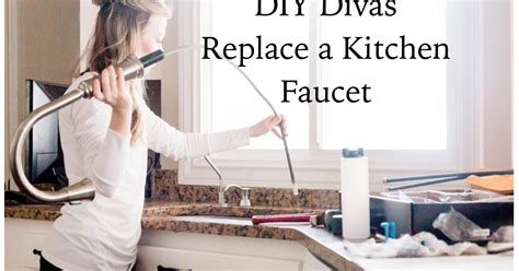 how do i replace a kitchen faucet do it yourself divas diy how to replace a kitchen faucet