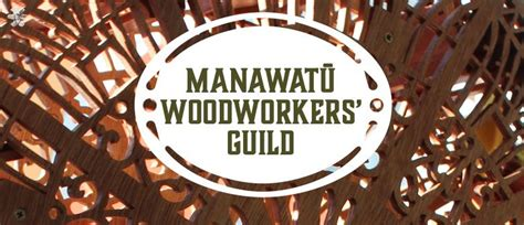 woodworkers guild manawatū woodworkers guild palmerston eventfinda