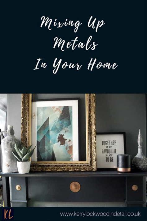 mixing metals mixing up metals in your home kerry lockwood in detail