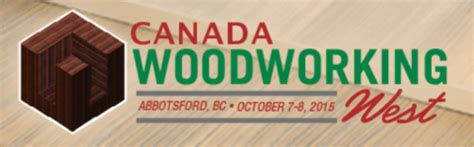 canadian woodworkers visit us at the canada woodworking west expo this october