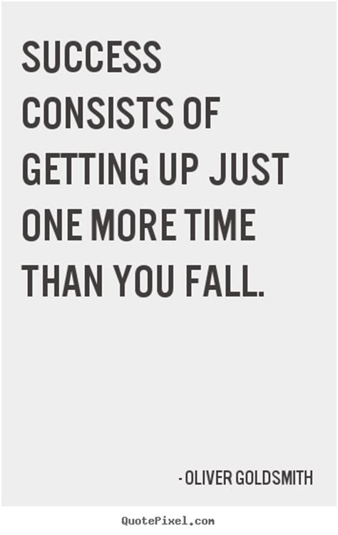 Success consists of getting up just one more time than ...