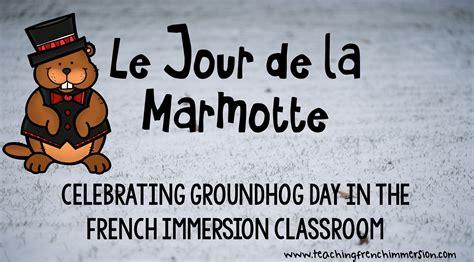groundhog day en francais jour de la marmotte teaching immersion ideas for