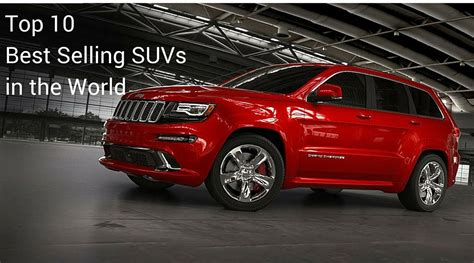 Top Ten Suv by Top 10 Best Selling Suvs In The World