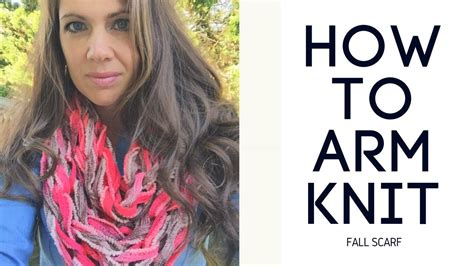 how to end arm knitting how to arm knit a scarf