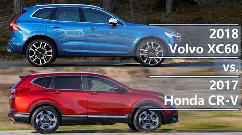 2017 Vs 2018 Crv by 2018 Volvo Xc60 Vs 2017 Honda Cr V Technical Comparison