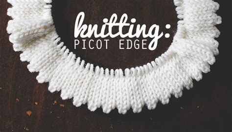 picot edge knitting how to knit a picot edge photo tutorial