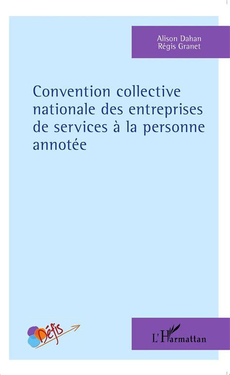 convention collective nationale des entreprises de services 192 la personne annot 201 e r 233 gis granet