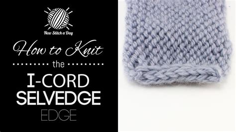 how to knit i cord how to knit the i cord edge stitch new stitch a day