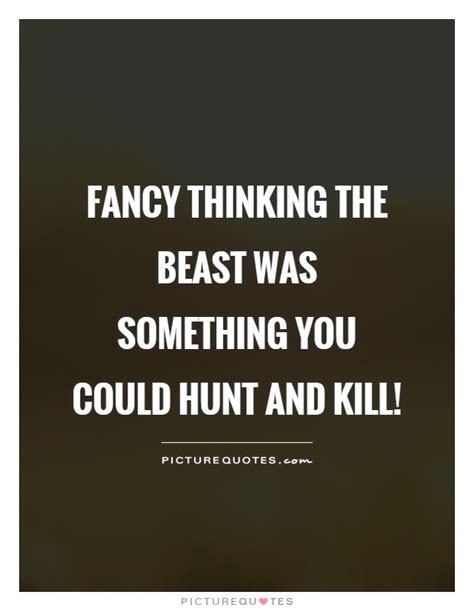quotes lord of the flies fancy thinking the beast was something you could hunt and