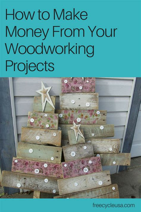 woodworking projects make money how to make money from your woodworking projects freecycle