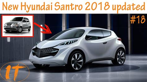 New Upcoming Cars by New Hyundai Santro 2018 Ll Update L Detail Review L
