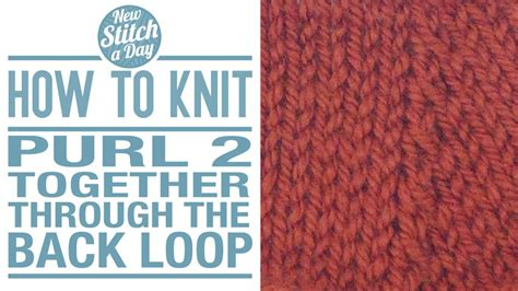 knit through front loop how to knit the purl two together through the back loop