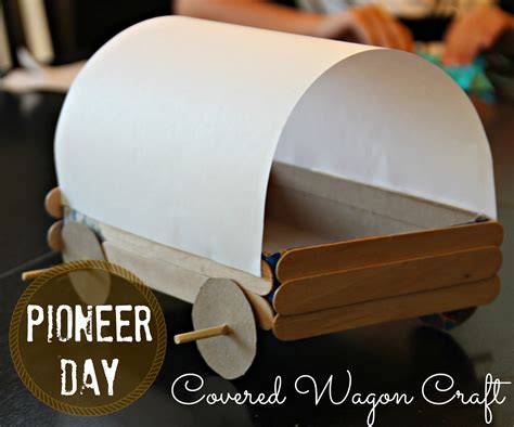 pioneer crafts for blue skies ahead pioneer day covered wagon craft