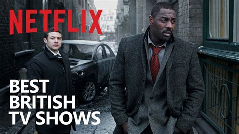 best british tv series 10 british netflix tv shows to watch now youtube