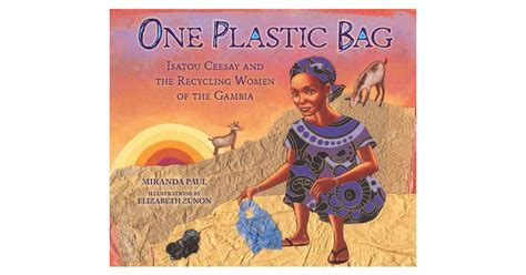 environmental picture books one plastic bag isatou ceesay and the recycling of