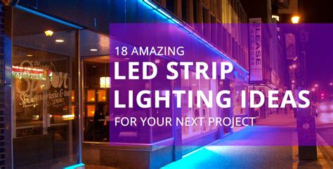 lighting led strips 18 amazing led lighting ideas for your next project
