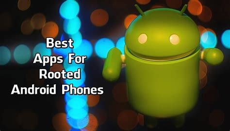 best app android 11 best apps for rooted android phones must apps