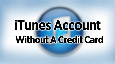 can you make a itunes account without a credit card get apps from itunes without a credit card