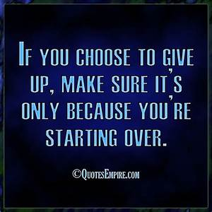 Never choose to give up - Quotes Empire