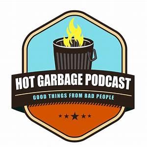 Hot Garbage Podcast   Listen via Stitcher Radio On Demand