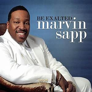 Be Exalted - Marvin Sapp | Songs, Reviews, Credits | AllMusic