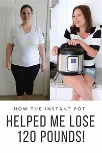 How the Instant Pot Helped Me Lose 100 LBS - Instant Loss ...