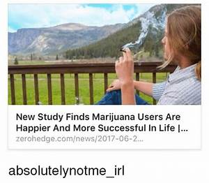 New Study Finds Marijuana Users Are Happier and More ...