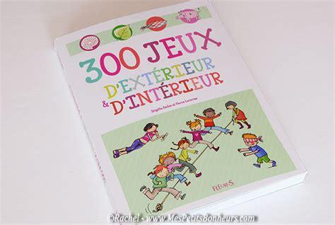 300 jeux d int 233 rieur et d ext 233 rieur une bible pour occuper les enfants