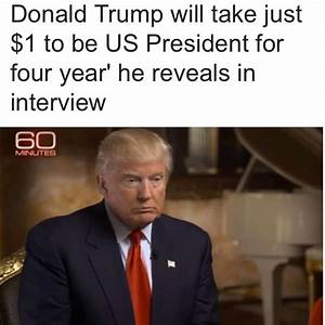 President Elect Donald Trump Reveals He Will Receive Only ...