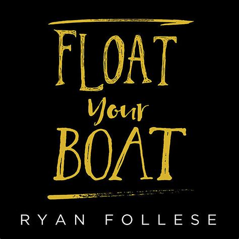 Whatever Floats Your Boat Ryan Follese by Ryan Follese Float Your Boat Listen