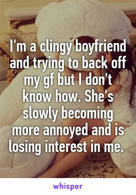 I'm A Clingy Boyfriend And Trying To Back Off My Gf But I. Country Quotes Missing Someone. Sad Quotes On Losing A Friend. Heartbreak Help Quotes. Marilyn Monroe Quotes Joe Dimaggio. Birthday Quotes For Mom. Harry Potter Quotes About Magic. Funny Quotes Lying. Quotes About Navigating Change