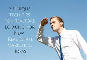 5 Unique Tech Tips for Realtors Looking for New Marketing ...