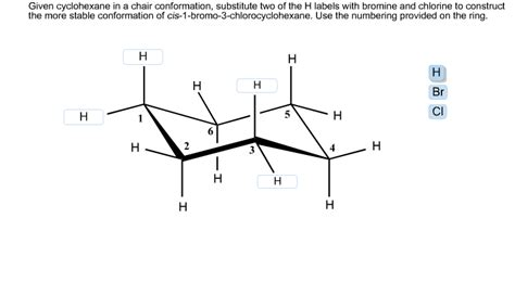 given cyclohexane in a chair conformation substitute chegg