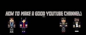 How To: Make A Good YouTube Channel! Minecraft Blog