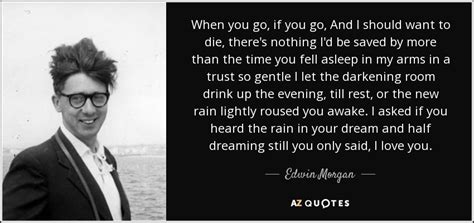 Edwin Morgan Quote When You Go, If You Go, And I Should Want
