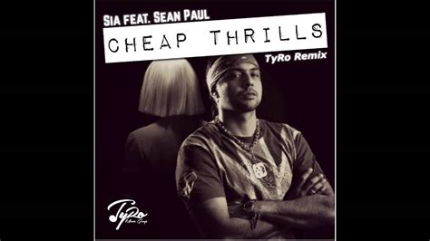 Cheap Thrills Remix by Sia Feat Sean Paul Cheap Thrills Tyro Remix Youtube