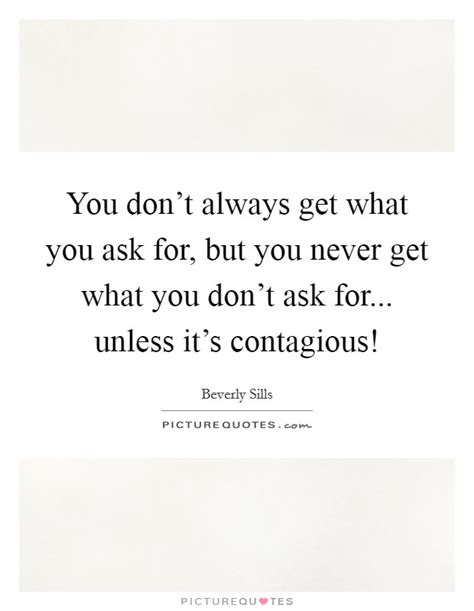 You Don't Always Get What You Ask For, But You Never Get