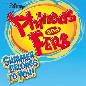 Phineas and Ferb - Summer Belongs to You Songs from the TV ...