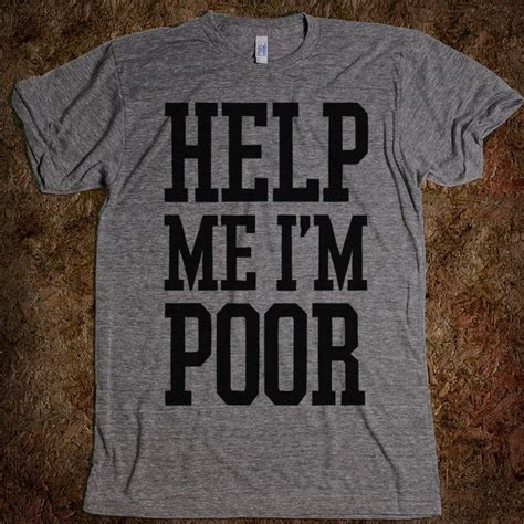 fancy help me i m poor t shirt