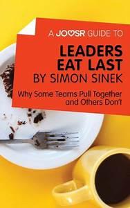 A Joosr Guide to... Leaders Eat Last by Simon Sinek: Why ...
